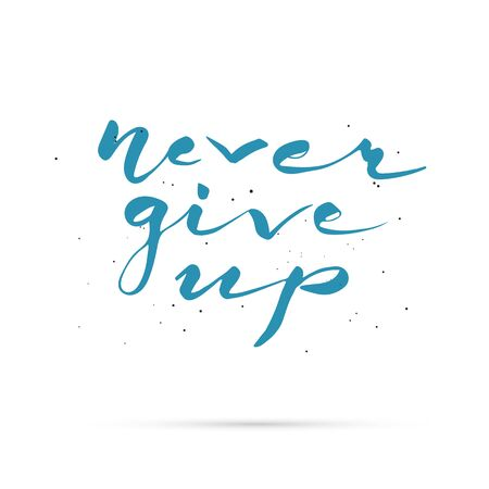 phrase: Conceptual handwritten motivatoun phrase - Never give up. Hand lettered calligraphic design. Vector illustration. Illustration