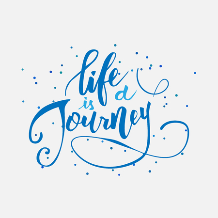 handwrite: Life is a journey. Inspirational handwritten quote in modern calligraphy style. Custom type design for cards, t-shirts and etc.