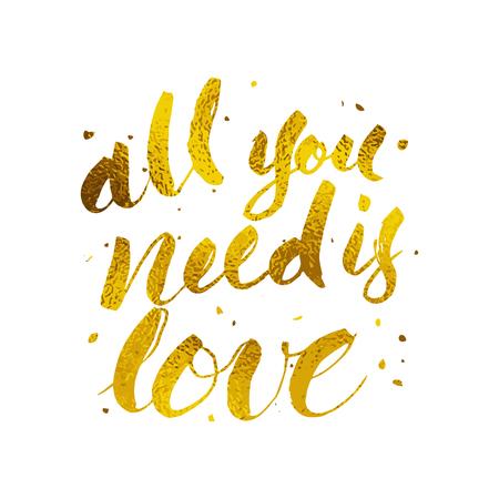 Alles, was Sie ist die Liebe handgeschriebenen Schriftzug mit Goldfolie Textur mit Pinsel müssen. T-Shirt-Design