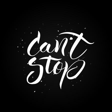 cant: Cant stop. Hand drawn calligraphic inspiration quote with ink spots at black background.