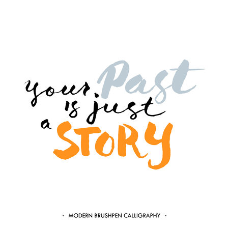Hand drawn typography poster.Inspirational quote 'your past is just a story'. For motivation cards, posters, prints or home decorations.