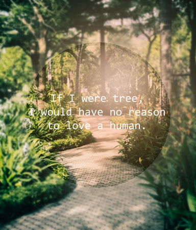 wymowny: Meaningful quote on blurred garden background, if i were tree, i would have no reason to love a human.