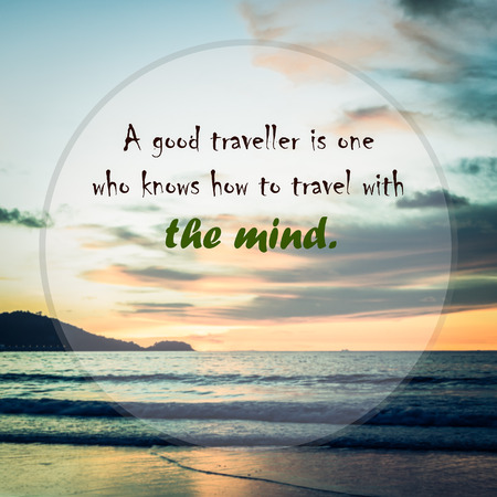 meaningful: Meaningful quote on blurred seascape background, a good traveller is one who knows how to travel with the mind.