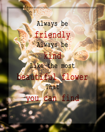 meaningful: Meaningful quote on blurred orchid flower background, Always be friendly, always be kind, Like the most beautiful flower that you can find.