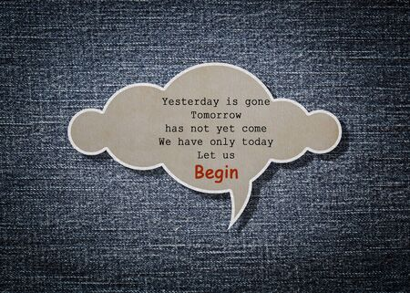 come up: Meaningful quote on paper cloud with blue denim background, Yesterday is gone, Tomorrow has not yet come, We have only today, Let us begin.