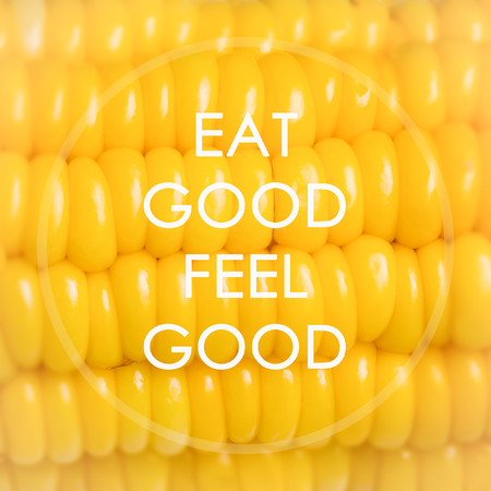 meaningful: Meaningful quote on corn background, eat good feel good Stock Photo