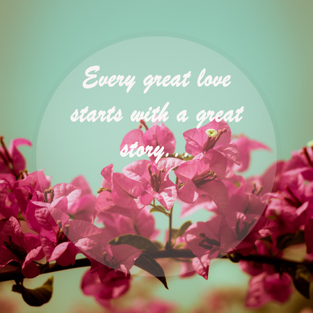 every: Meaningful quote on pink bougainvillea flower  background, Every great love starts with a great story.