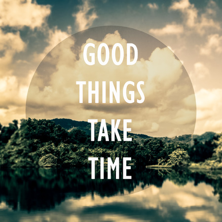 meaningful: Meaningful quotes on the pond and mountain with cloudy blue sky background, Good things take time.