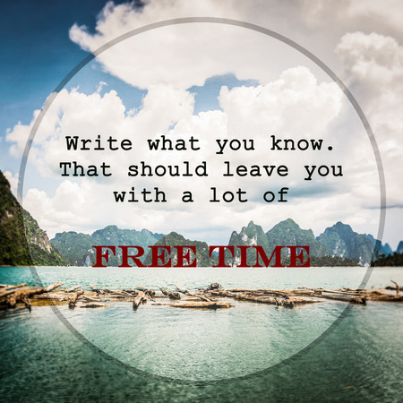 meaningful: Meaningful quotes on the water and mountain with cloudy blue sky background, Write what you know. That should leave you with a lot of free time
