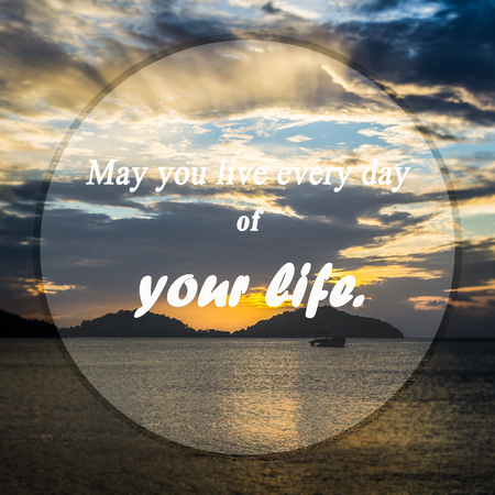 meaningful: Meaningful quotes on the sea with dramatic sky background, May you live every day of your life.