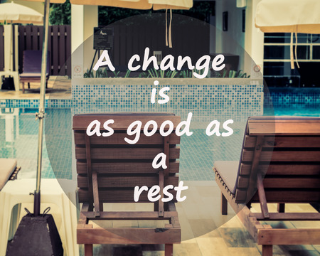 meaningful: Meaningful quotes on swimming pool background, A change is as good as a rest.