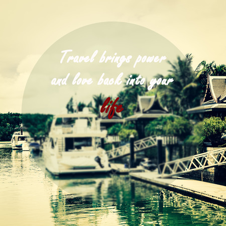 marina life: Meaningful quotes on a yacht marina background, Travel brings power and love back into your life.