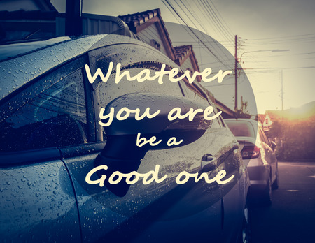 be wet: Inspirational quote on car is wet with dew in the morning background.  Whatever you are be a good one