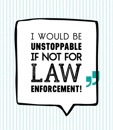 originality: I would be unstoppable if not for law enforcement inscription in speech bubble on white background with vertical stripes Illustration