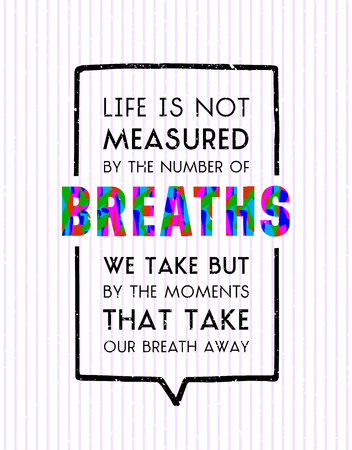 measured: Life is not measured by number of breaths we take inscription in bubble speech on white background with stripes