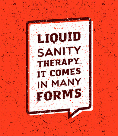 originality: Liquid sanity therapy, it comes in many forms inscription in speech bubble on red background