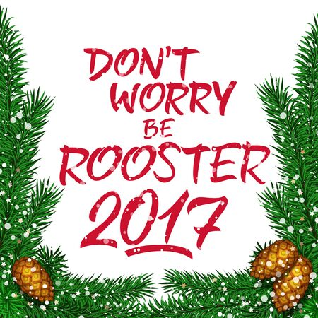 worrying: Dont worry be rooster 2017 lettering. New Year greeting card with fir sprigs and cones. Handwritten text with decorative elements can be used for greeting cards, posters