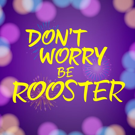 be happy: Dont Worry Be Rooster lettering. Christmas greeting card with colorful background. Handwritten text, calligraphy. For greeting cards, posters, leaflets and brochure.