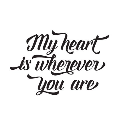 wherever: My heart is wherever you are lettering