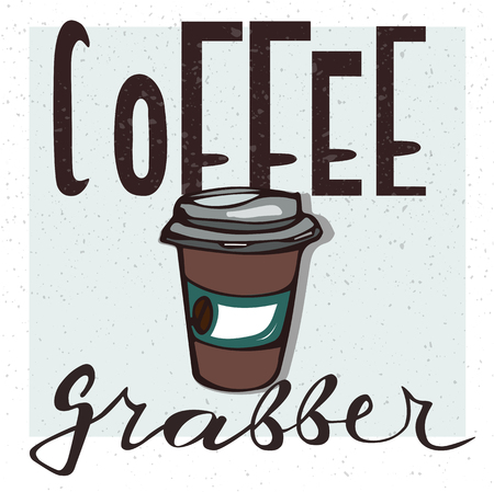 Hand drawn lettering Coffee grabber. Coffee addiction vector illustration. Illustration