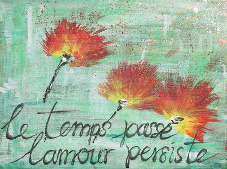 aphorism: Red poppy flowers - hand painted acrylic with French aphorism - time is passing but love persist