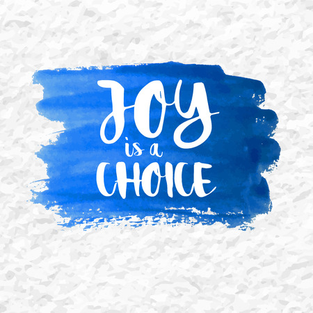 contentment: Joy is a Choice quote over a blue watercolor brush wash. Inspirational saying.