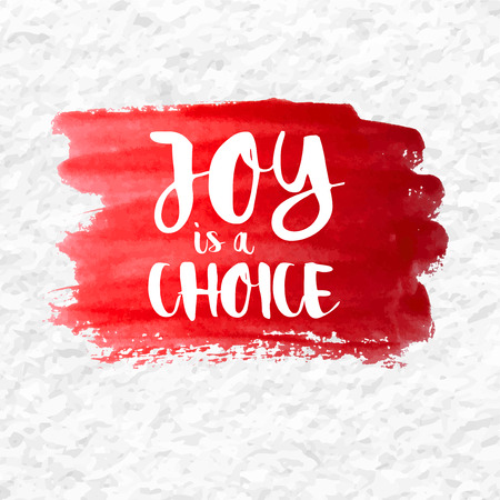 contentment: Joy is a Choice quote over a red watercolor brush wash. Inspirational saying.
