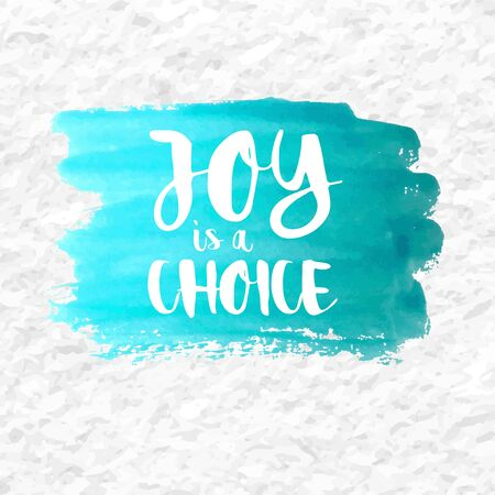 Joy is a Choice quote over an aqua watercolor brush wash. Inspirational saying.
