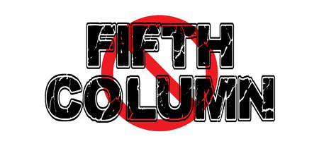 Ban the Fifth Column, a subversive group attempting to disrupt peaceful government from within, using sabotage, disinformation or espionage.