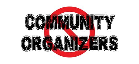 Ban Community Organizers, people who work for more entitlement and privileges for certain minorities at the expense of the general public.