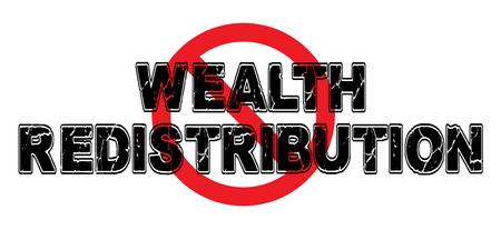 Ban Wealth Redistribution, progressive governmental practice of equalizing wealth among all socioeconomic classes.