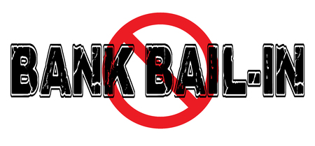 Ban Bank Bail-In, the practice of central banks of taking depositors money to satisfy their own creditors. Ilustração