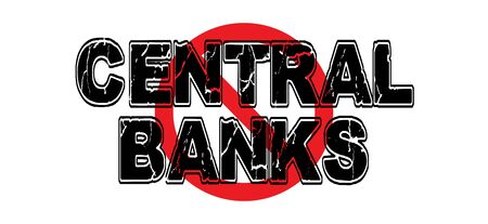 Ban Central Banks, private entities that serve to control a countrys currency and interest rates which has resulted in world financial disaster.