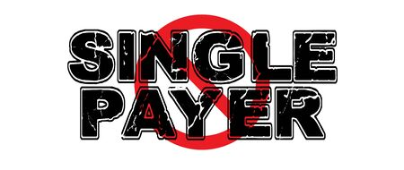 Ban Single Payer healthcare, a system in which the government pays for health care services.