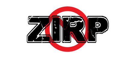 Ban ZIRP, a central banking practice of Zero Interest Rate Policy, keeping interest rates at or near zero.