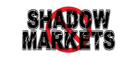 Ban Shadow Markets, black and gray markets that do not operate in the regular channels of buying and selling goods and services.