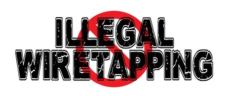 illegally: Ban Illegal Wiretapping, the practice of placing listening technology illegally without court order.