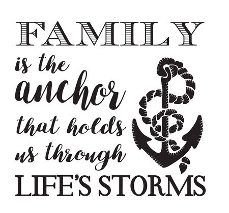 Family is the Anchor that Holds us Through Lifes Storms, inspirational quote.