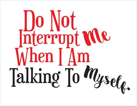 내가 스스로 말하고있을 때 나를 방해하지 말라, 서명하고 표현하는 진술. 일러스트