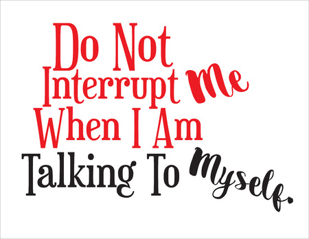 Do Not Interrupt Me When I Am Talking To Myself, sign, expressive statement. Banco de Imagens - 75353333