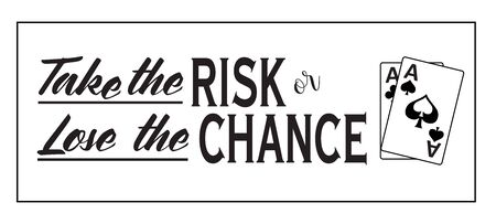 Take the Risk or Lose the Chance, with a pair of aces, on a white background. Great for vinyl cutting.