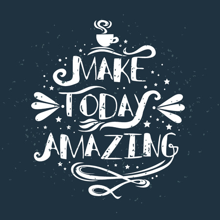 Make today amazing. Inspirational and motivational typography quote. Lettering design for prints on t-shirts and bags, poster or banner.