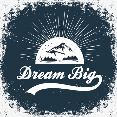 Dream big. Hand drawn typographic poster with mountains, forest and stars.T-shirt design or decor element. Inspirational and motivational hipster style illustration.