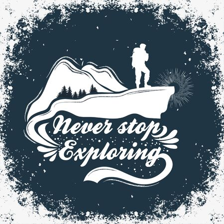 Hand drawn Inspiration and Motivational Typography for t-shirt print. Never stop exploring. Travel/adventure/climbing poster with mountains and backpacker. Ilustração