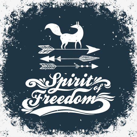 Inspiration Typography for t-shirt print. Spirit of freedom. Poster with hand drawn arrows and fox.