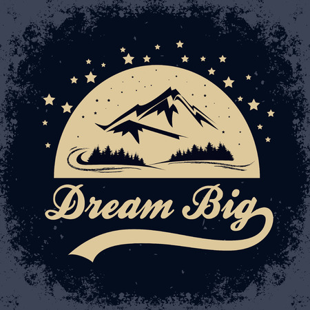 Dream big. Hand drawn poster with mountains, forest and stars.Typography for t-shirt print. Inspirational and motivational hipster style illustration.