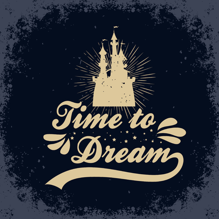 Hand drawn typographic poster with Castle and quote. Time to dream. For T-shirt design, bags or decor element. Inspirational and motivational hipster style illustration.  Ilustração