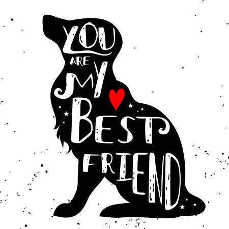 "Hand drawn hipster typographic poster with dog silhouette and phrase ""You are my best friend"". Inspirational lettering with pet. Print forT-shirt design, label, decor elements and products for pets"
