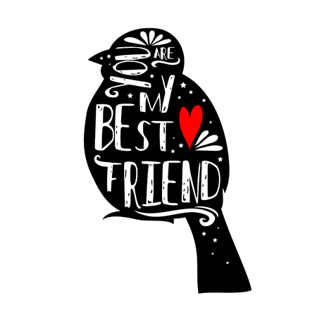 Hand drawn hipster typographic poster with bird silhouette and phrase You are my best friend. Inspirational lettering with pet.