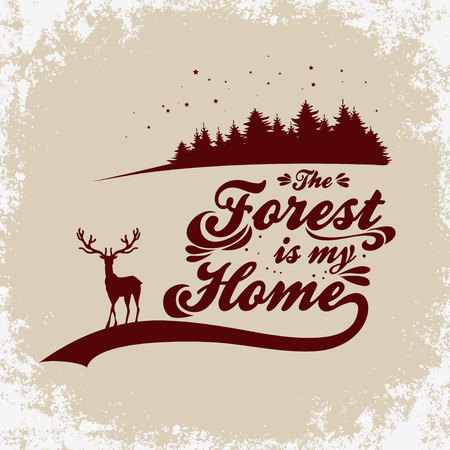 Hand drawn typographic poster with deer. The forest is my home. Inspirational and motivational hipster style illustration. Travel/adventure T-shirt print.